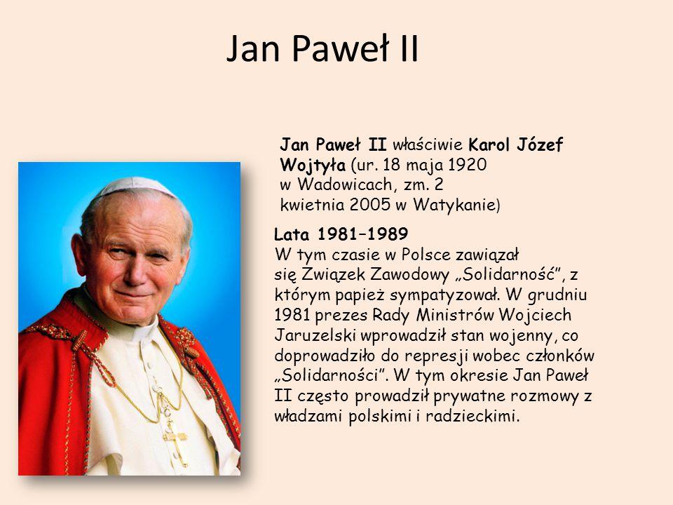 Jan Paweł II Jan Paweł II właściwie Karol Józef Wojtyła (ur. 18 maja 1920 w Wadowicach, zm. 2 kwietnia 2005 w Watykanie)