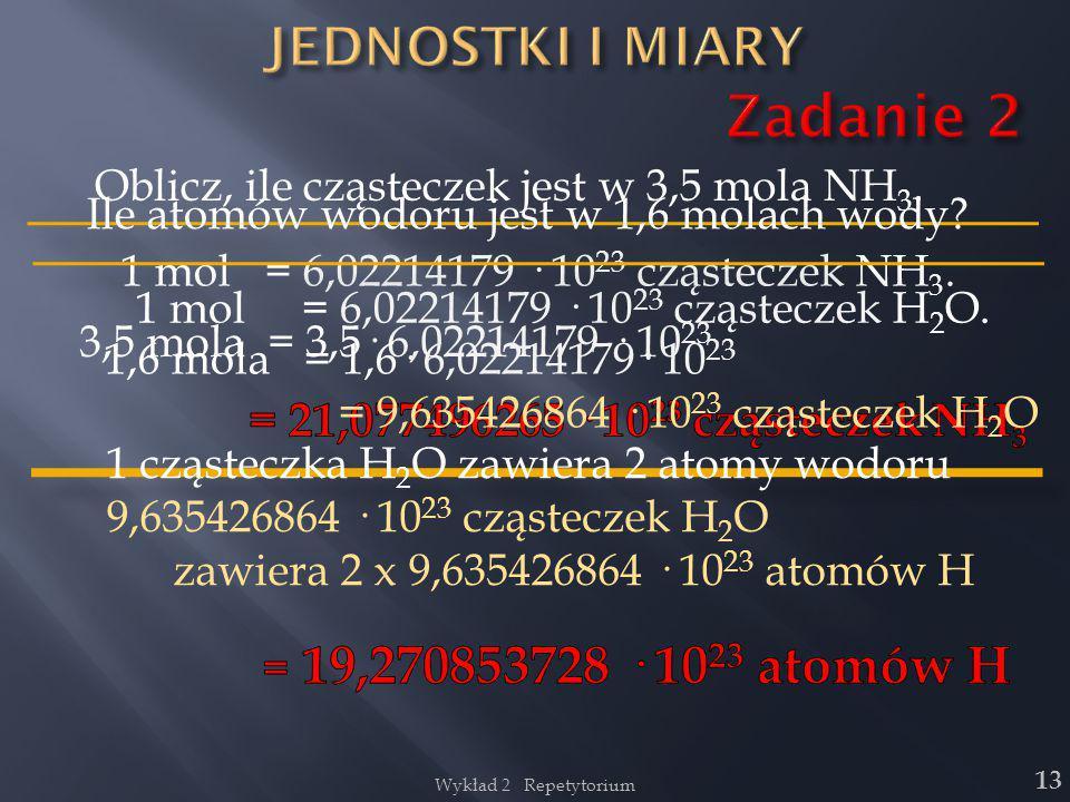 Zadanie 2 JEDNOSTKI I MIARY = 21,077496265 · 1023 cząsteczek NH3