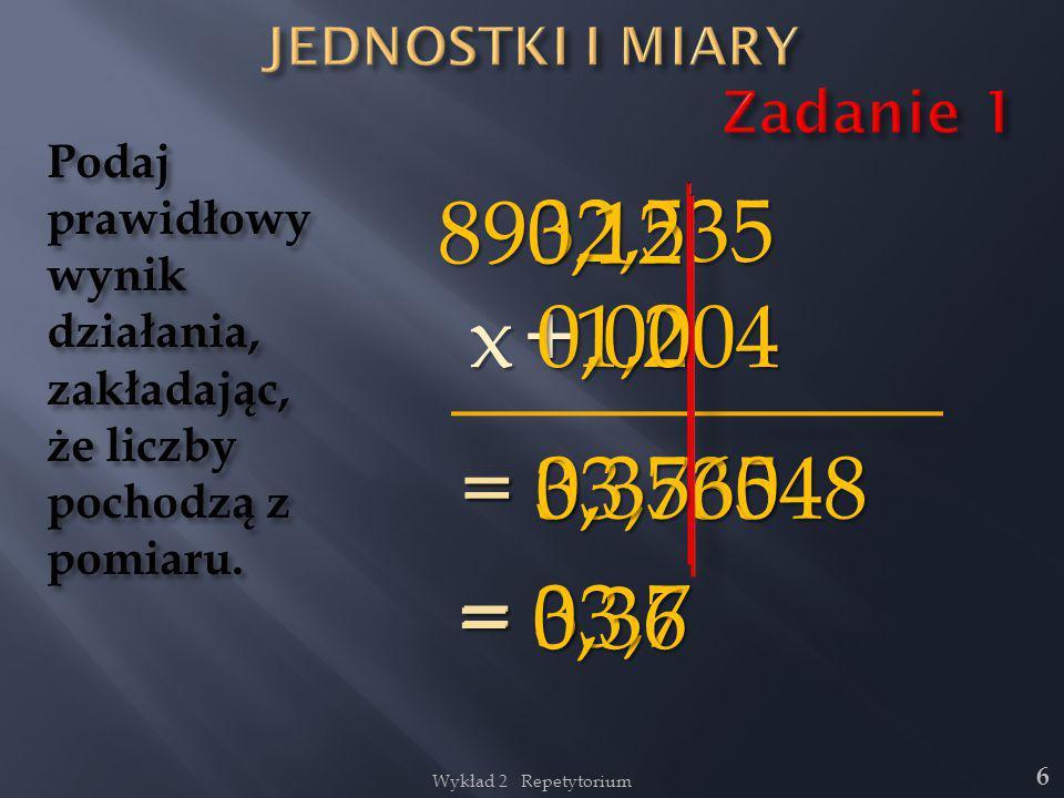 JEDNOSTKI I MIARY Zadanie 1. Podaj prawidłowy wynik działania, zakładając, że liczby pochodzą z pomiaru.