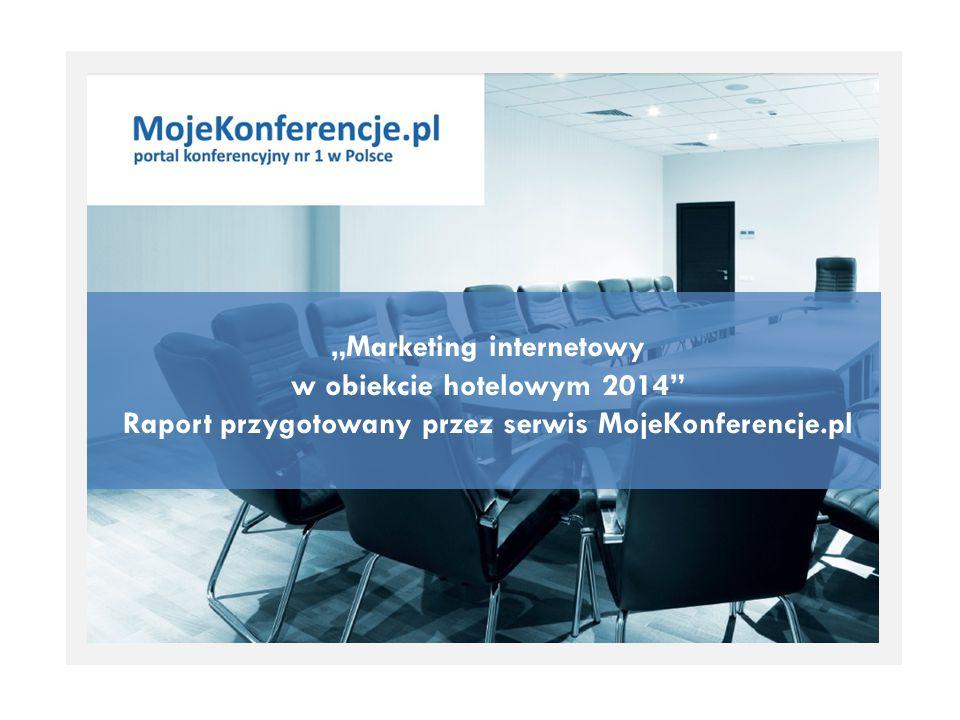 """""""Marketing internetowy w obiekcie hotelowym 2014 Raport przygotowany przez serwis MojeKonferencje.pl"""