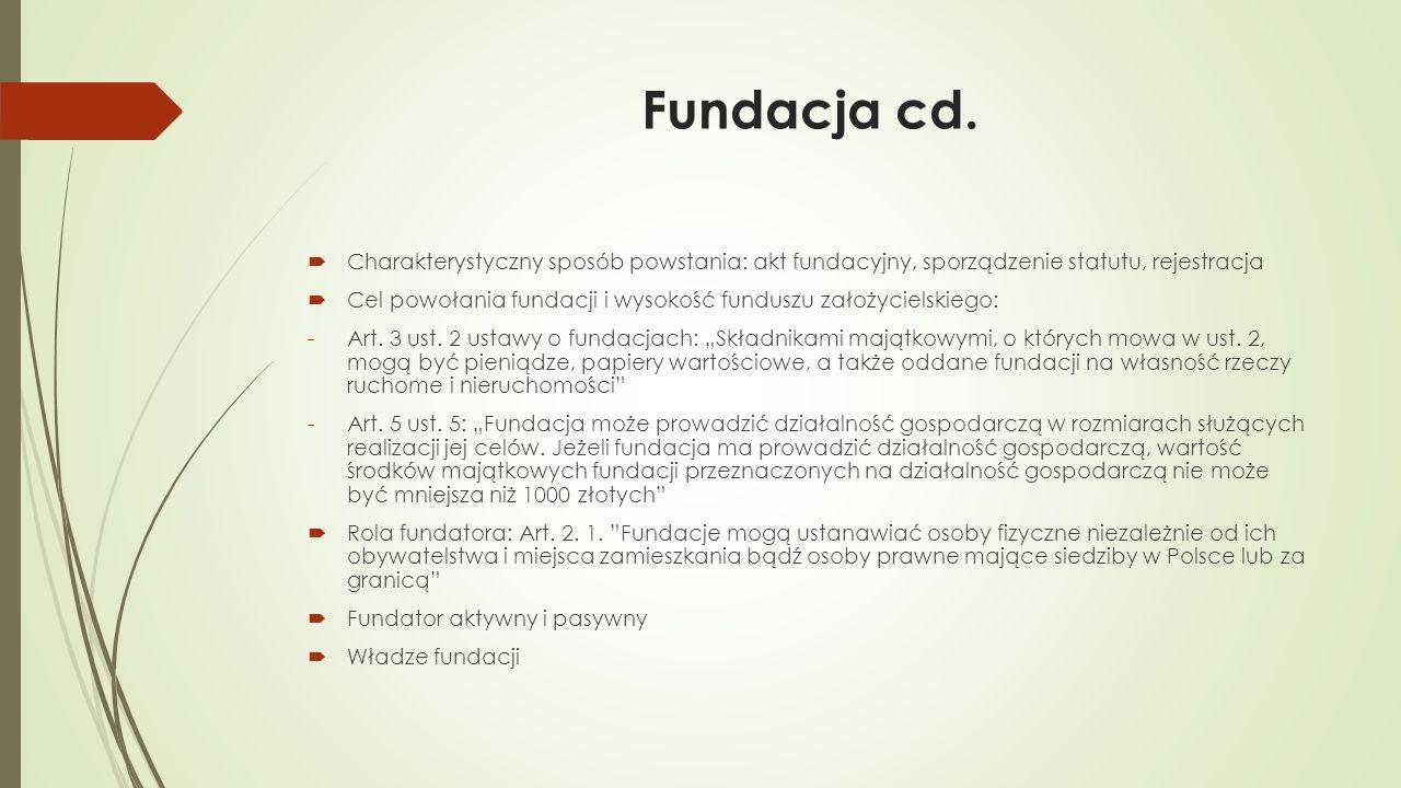 Fundacja cd. Charakterystyczny sposób powstania: akt fundacyjny, sporządzenie statutu, rejestracja.