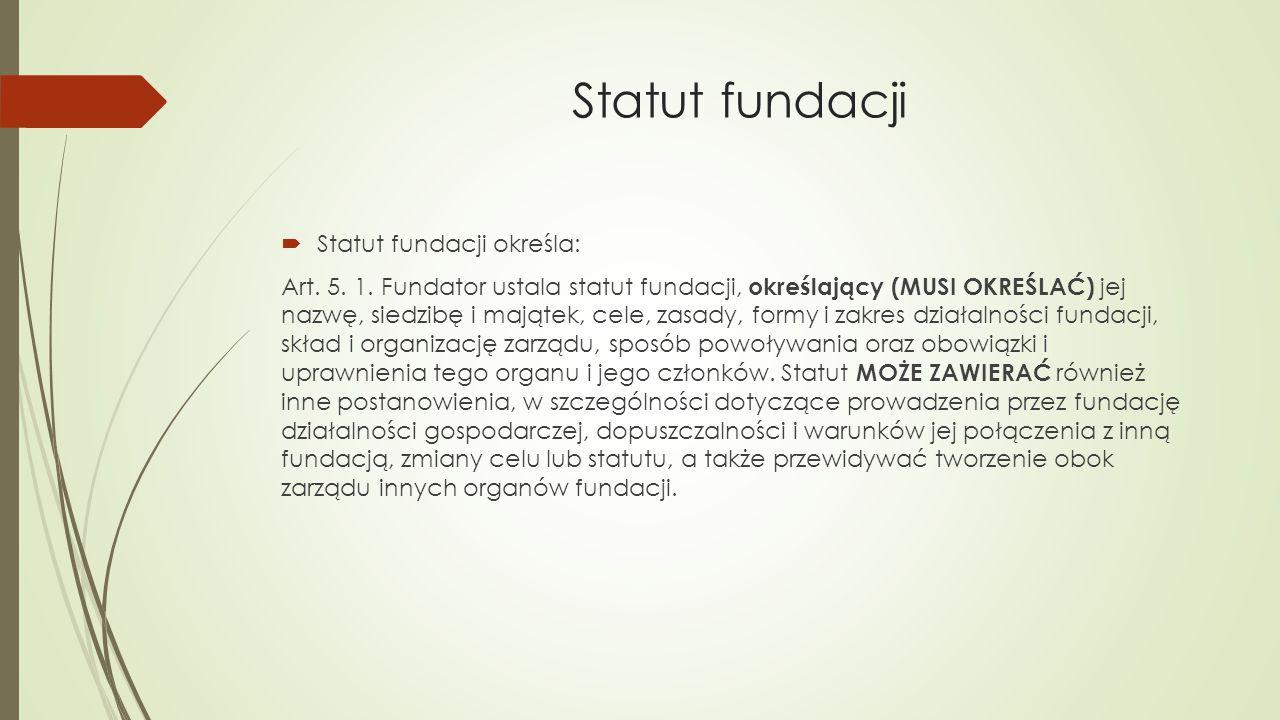 Statut fundacji Statut fundacji określa: