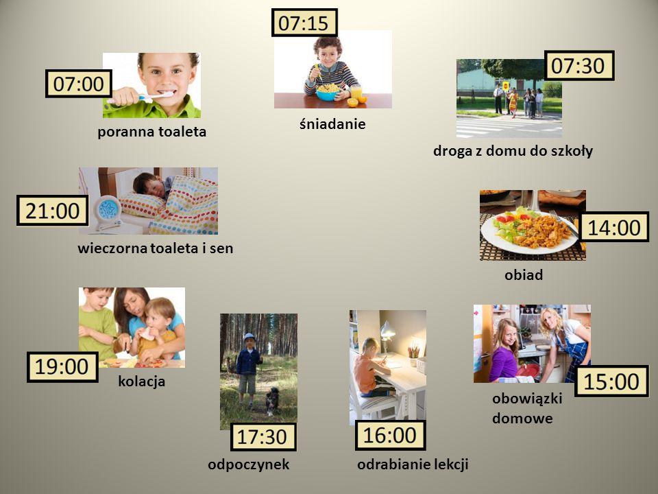 śniadanie poranna toaleta. droga z domu do szkoły. wieczorna toaleta i sen. obiad. kolacja. obowiązki domowe.