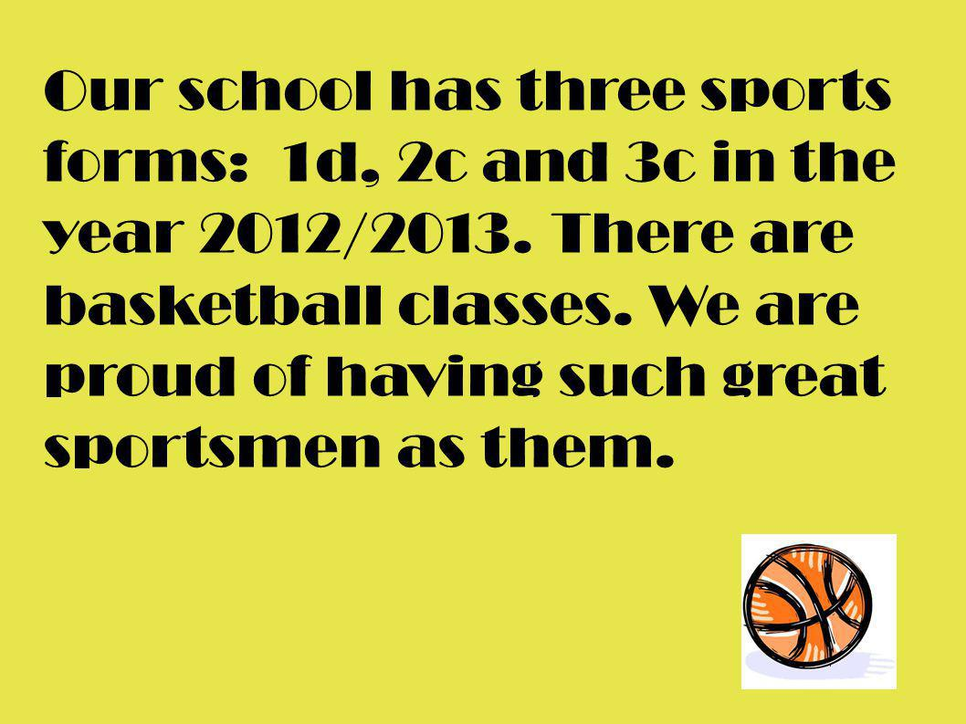 Our school has three sports forms: 1d, 2c and 3c in the year 2012/2013
