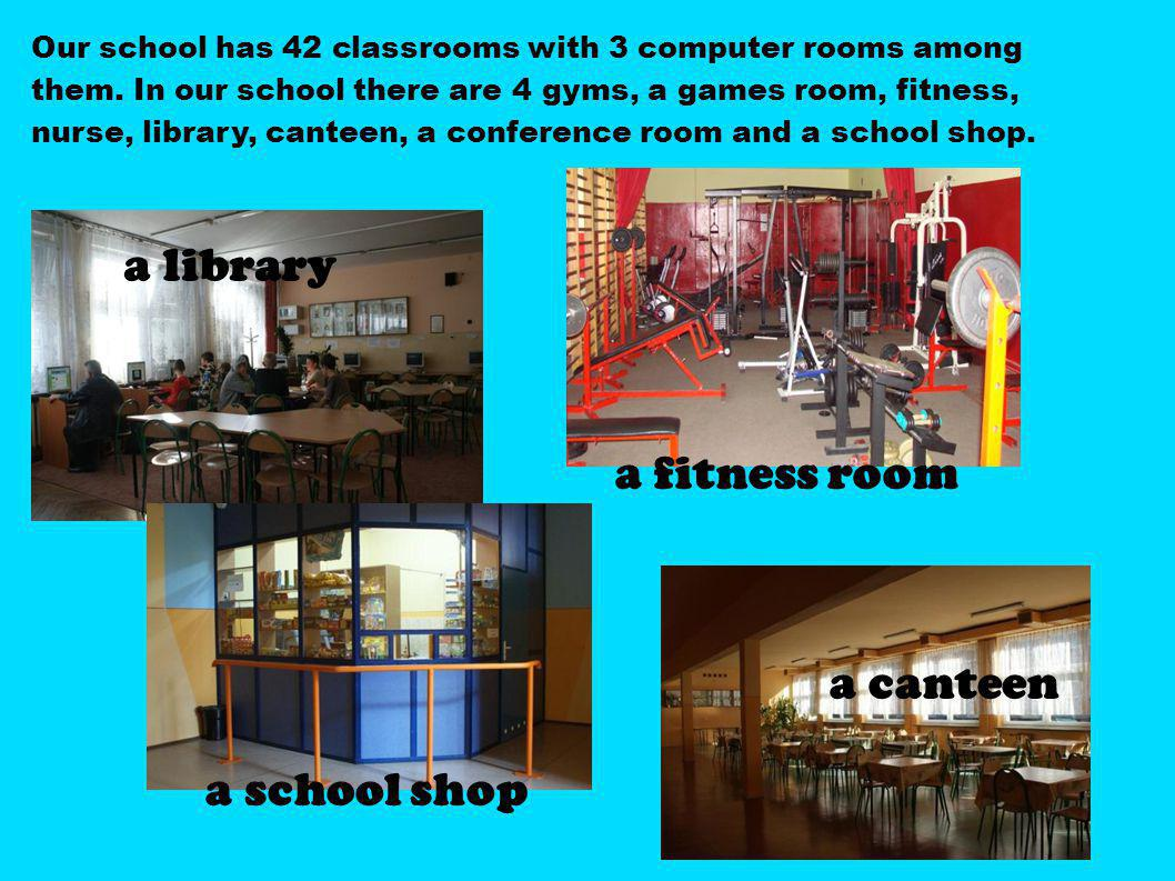 a library a fitness room a canteen a school shop