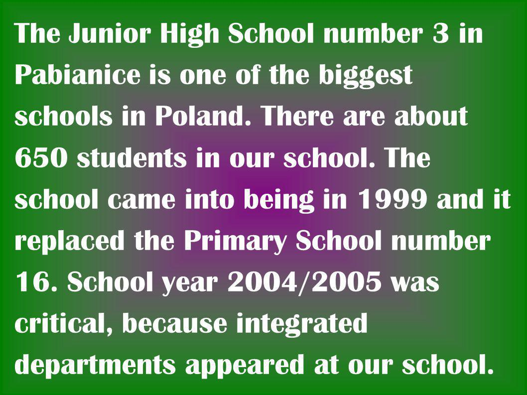 The Junior High School number 3 in Pabianice is one of the biggest schools in Poland.