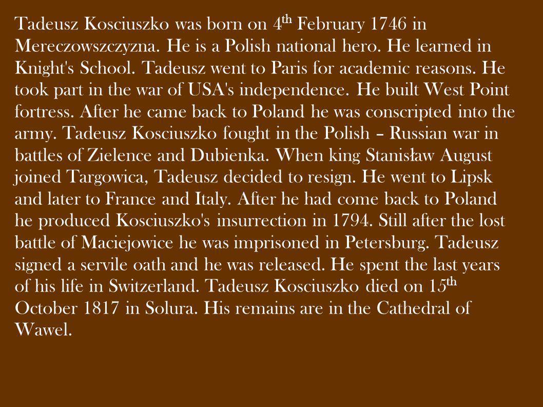 Tadeusz Kosciuszko was born on 4th February 1746 in Mereczowszczyzna