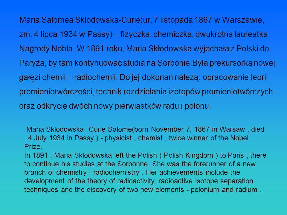 Maria Salomea Skłodowska-Curie(ur. 7 listopada 1867 w Warszawie, zm