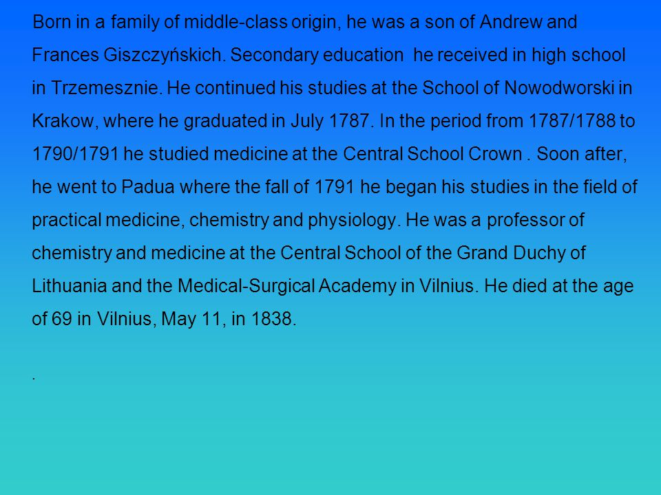 Born in a family of middle-class origin, he was a son of Andrew and Frances Giszczyńskich.