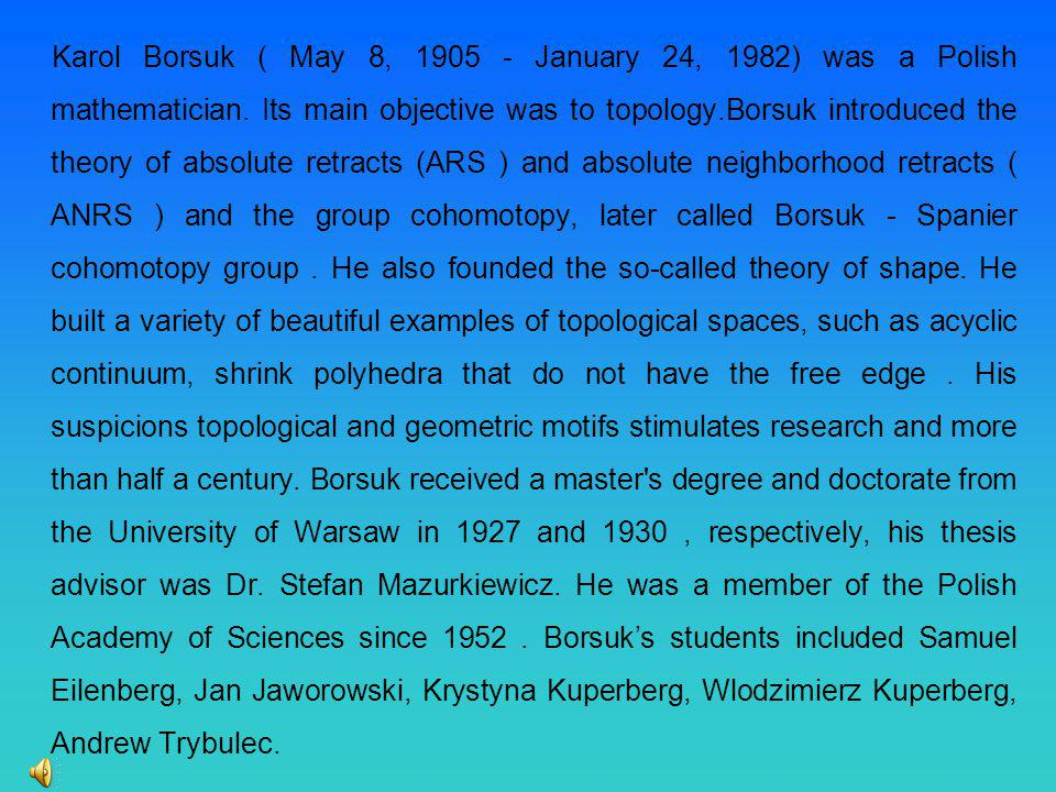 Karol Borsuk ( May 8, 1905 - January 24, 1982) was a Polish mathematician.