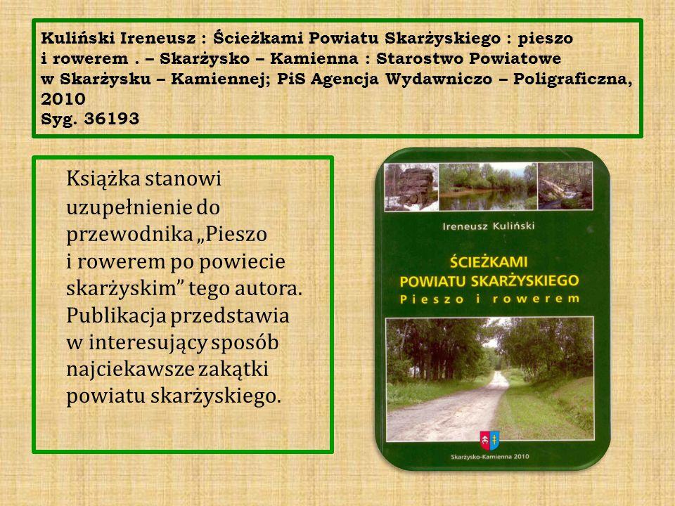 Kuliński Ireneusz : Ścieżkami Powiatu Skarżyskiego : pieszo i rowerem