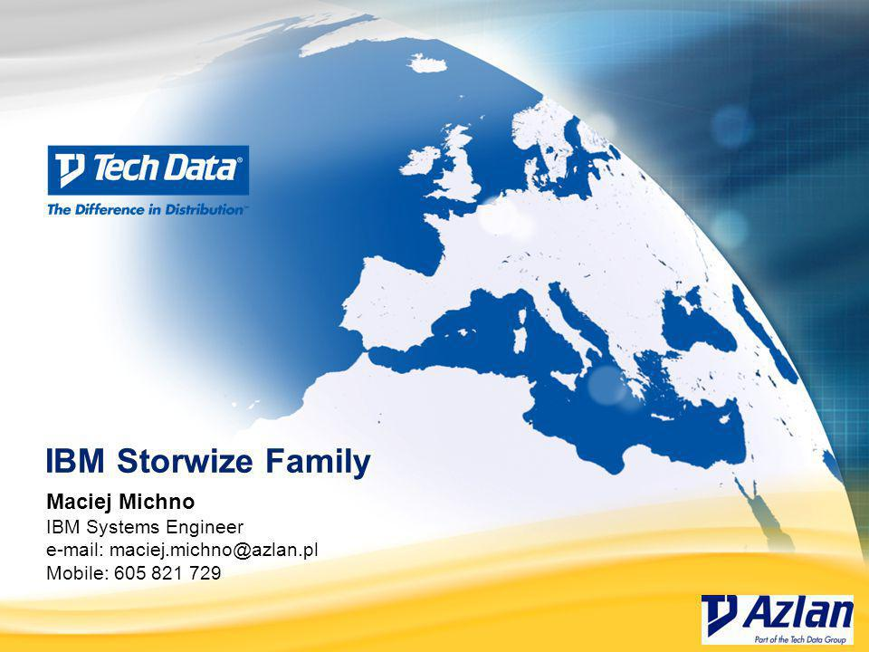 IBM Storwize Family Maciej Michno IBM Systems Engineer