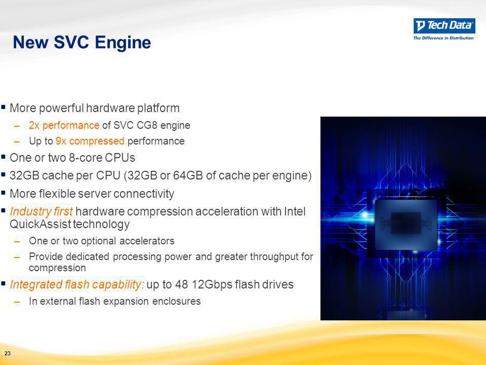 New SVC Engine More powerful hardware platform One or two 8-core CPUs