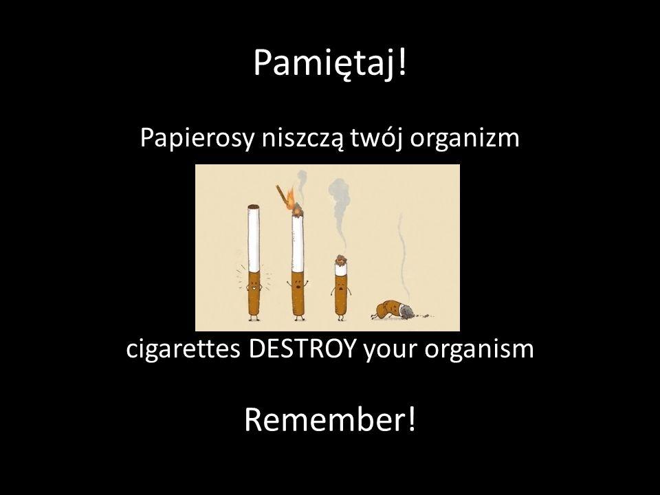 Papierosy niszczą twój organizm cigarettes DESTROY your organism
