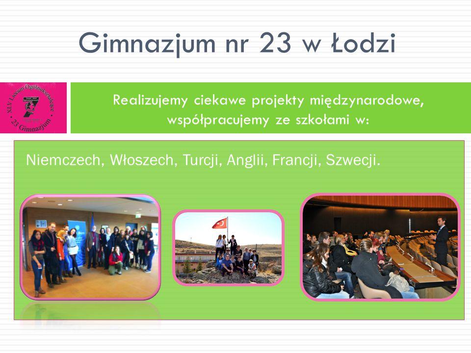 Gimnazjum nr 23 w Łodzi Realizujemy ciekawe projekty międzynarodowe, współpracujemy ze szkołami w: