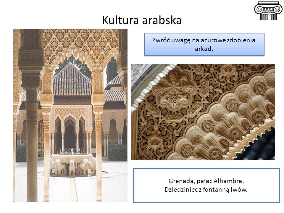Kultura arabska Zwróć uwagę na ażurowe zdobienia arkad.