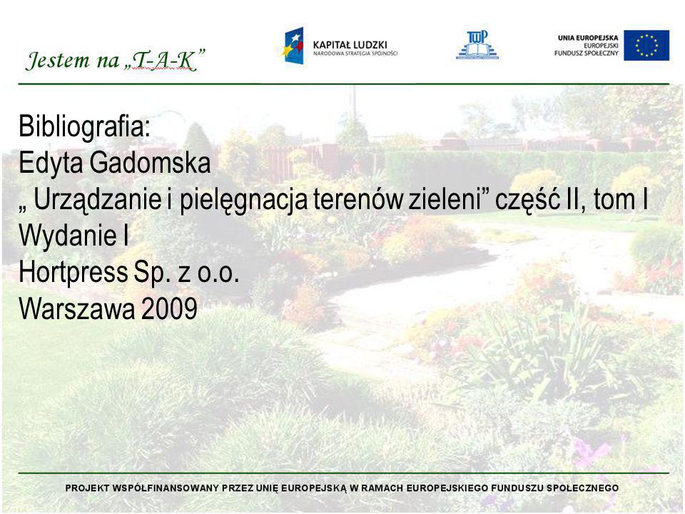 """Bibliografia: Edyta Gadomska. """" Urządzanie i pielęgnacja terenów zieleni część II, tom I. Wydanie I."""