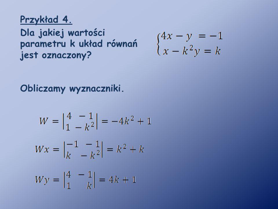 Przykład 4. Dla jakiej wartości parametru k układ równań jest oznaczony Obliczamy wyznaczniki.
