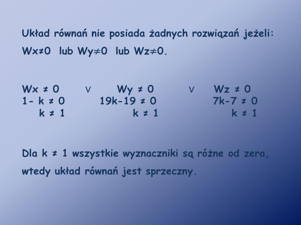 Układ równań nie posiada żadnych rozwiązań jeżeli: Wx≠0 lub Wy≠0 lub Wz≠0.