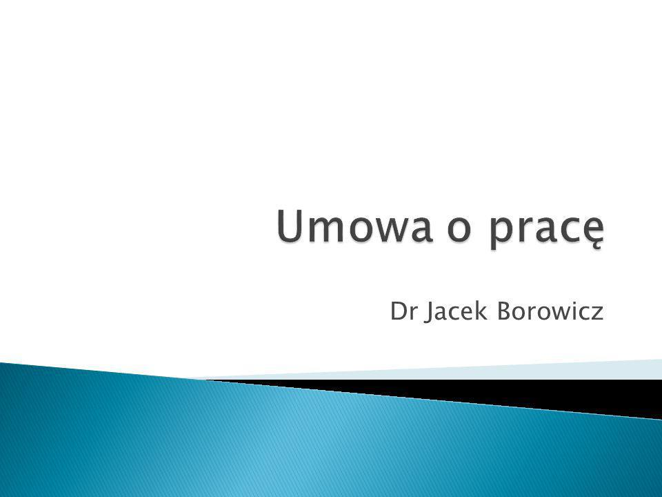 Umowa o pracę Dr Jacek Borowicz