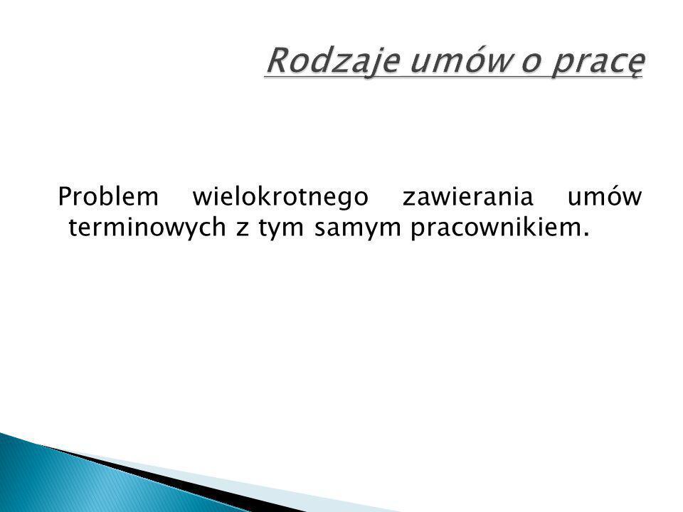 Rodzaje umów o pracę Problem wielokrotnego zawierania umów terminowych z tym samym pracownikiem.