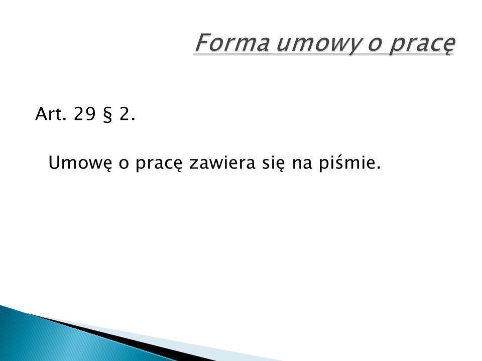 Forma umowy o pracę Art. 29 § 2. Umowę o pracę zawiera się na piśmie.