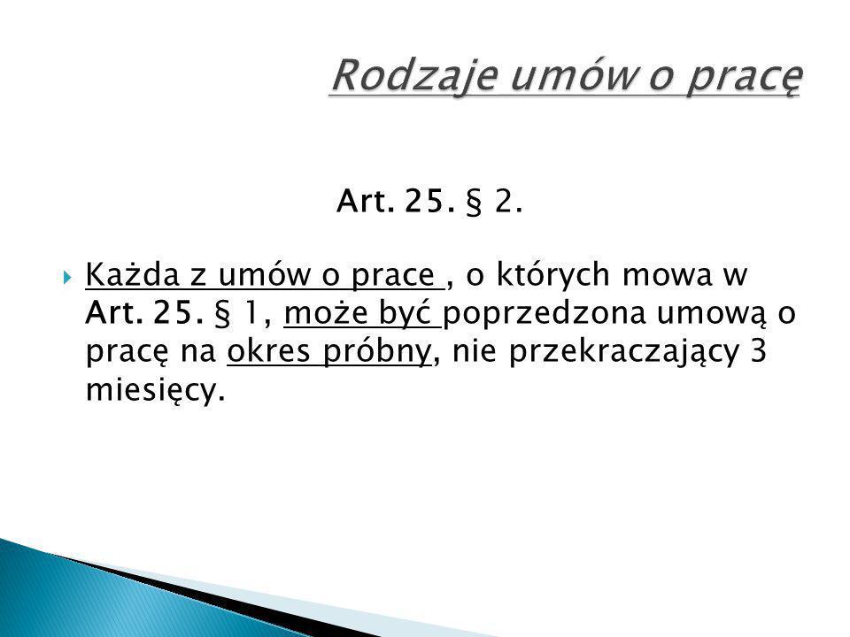 Rodzaje umów o pracę Art. 25. § 2.