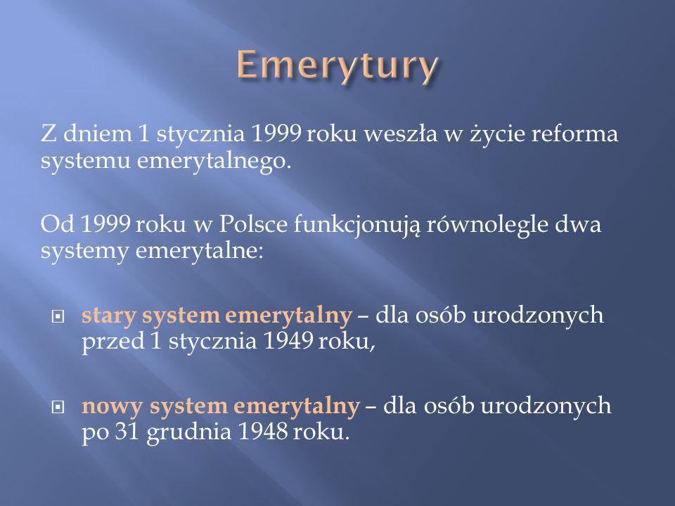 Emerytury Z dniem 1 stycznia 1999 roku weszła w życie reforma systemu emerytalnego.