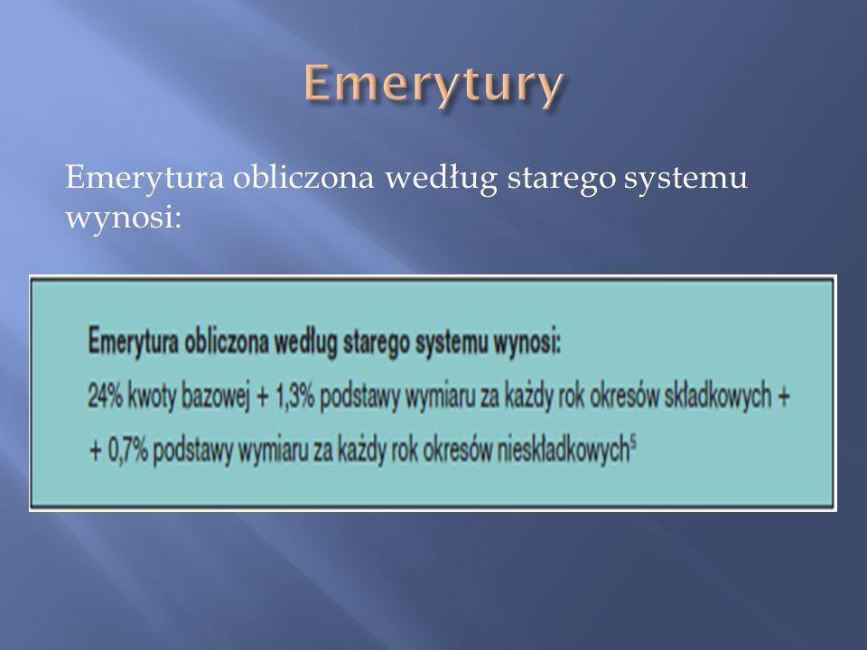 Emerytury Emerytura obliczona według starego systemu wynosi: