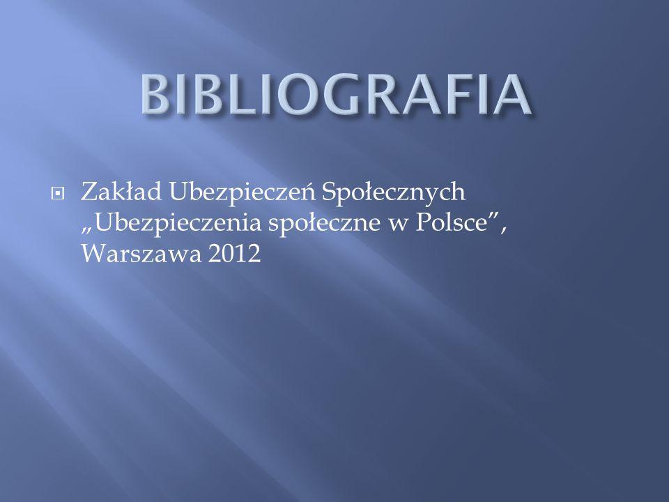 """BIBLIOGRAFIA Zakład Ubezpieczeń Społecznych """"Ubezpieczenia społeczne w Polsce , Warszawa 2012"""