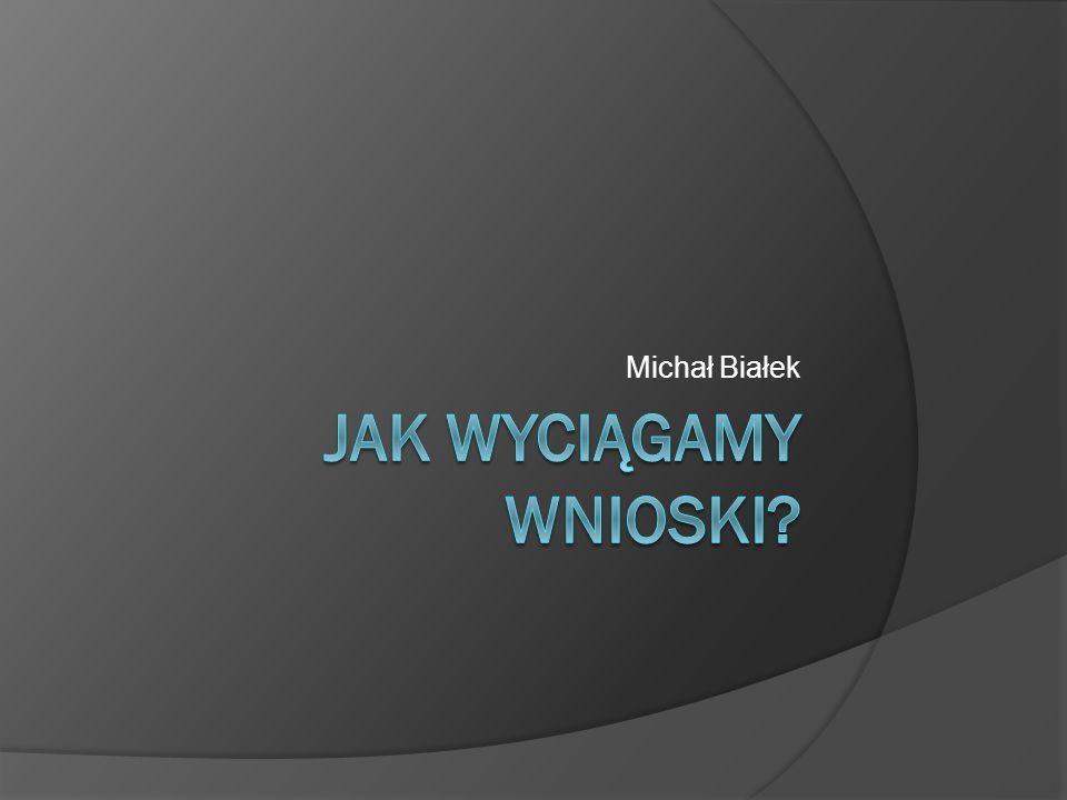 Michał Białek Jak wyciągamy wnioski