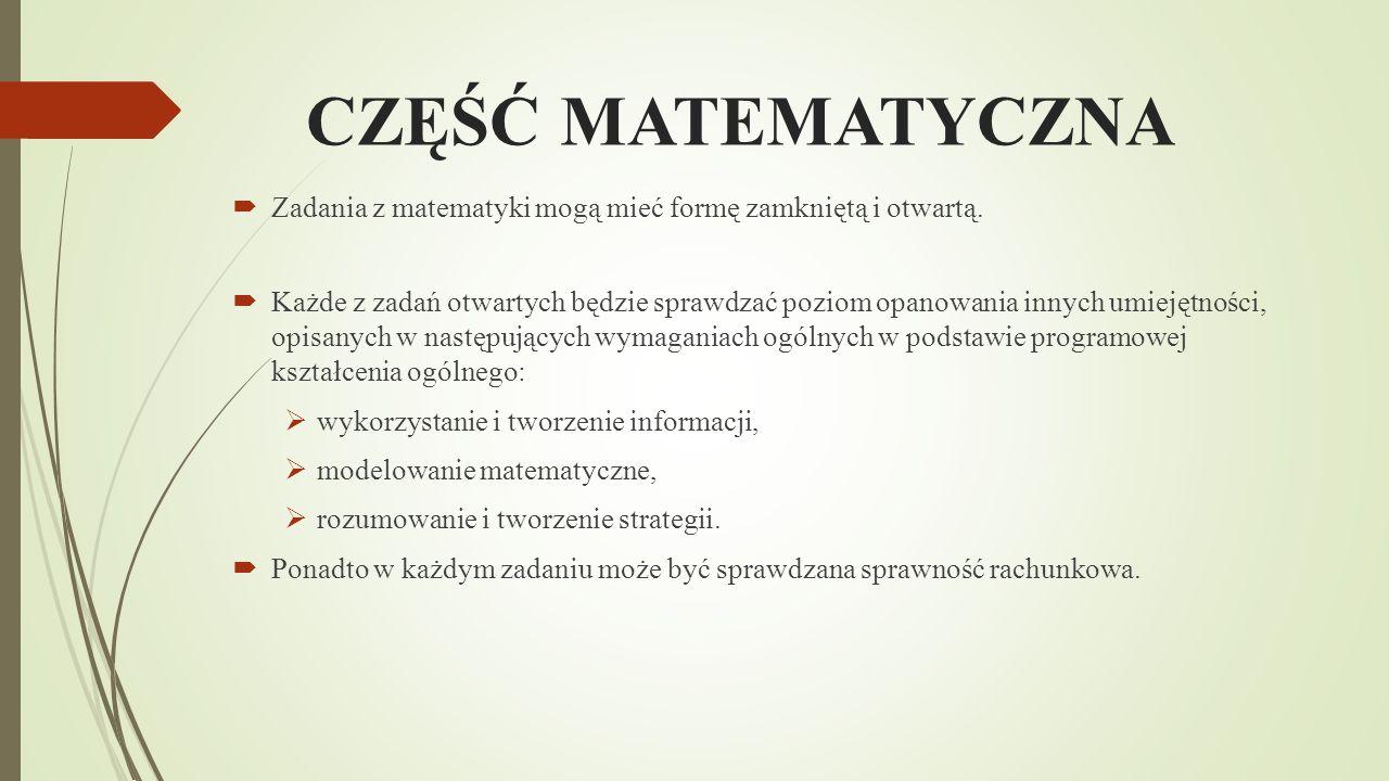 CZĘŚĆ MATEMATYCZNA Zadania z matematyki mogą mieć formę zamkniętą i otwartą.