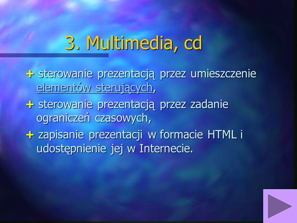 3. Multimedia, cd + sterowanie prezentacją przez umieszczenie elementów sterujących, + sterowanie prezentacją przez zadanie ograniczeń czasowych,
