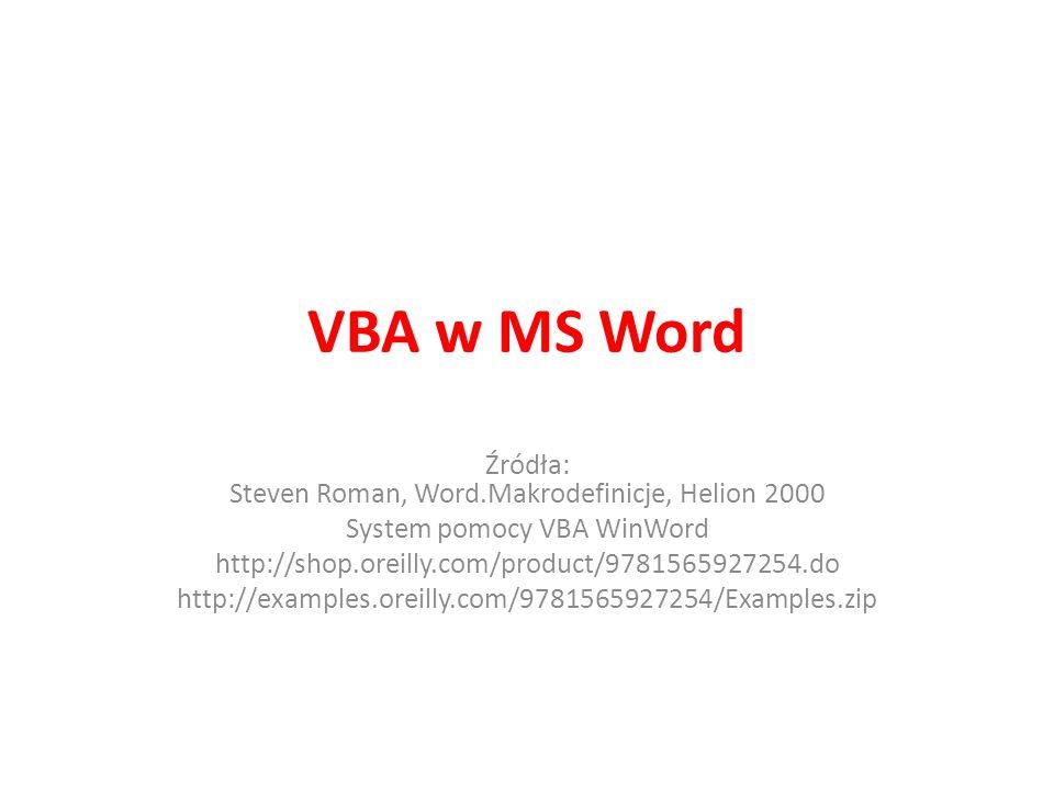 VBA w MS Word Źródła: Steven Roman, Word.Makrodefinicje, Helion 2000
