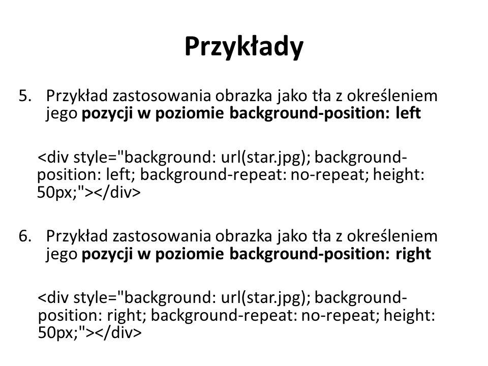 Przykłady Przykład zastosowania obrazka jako tła z określeniem jego pozycji w poziomie background-position: left.