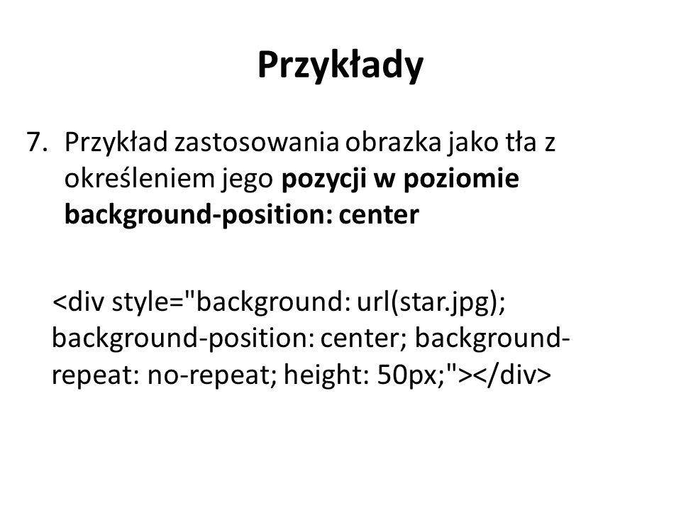 Przykłady Przykład zastosowania obrazka jako tła z określeniem jego pozycji w poziomie background-position: center.