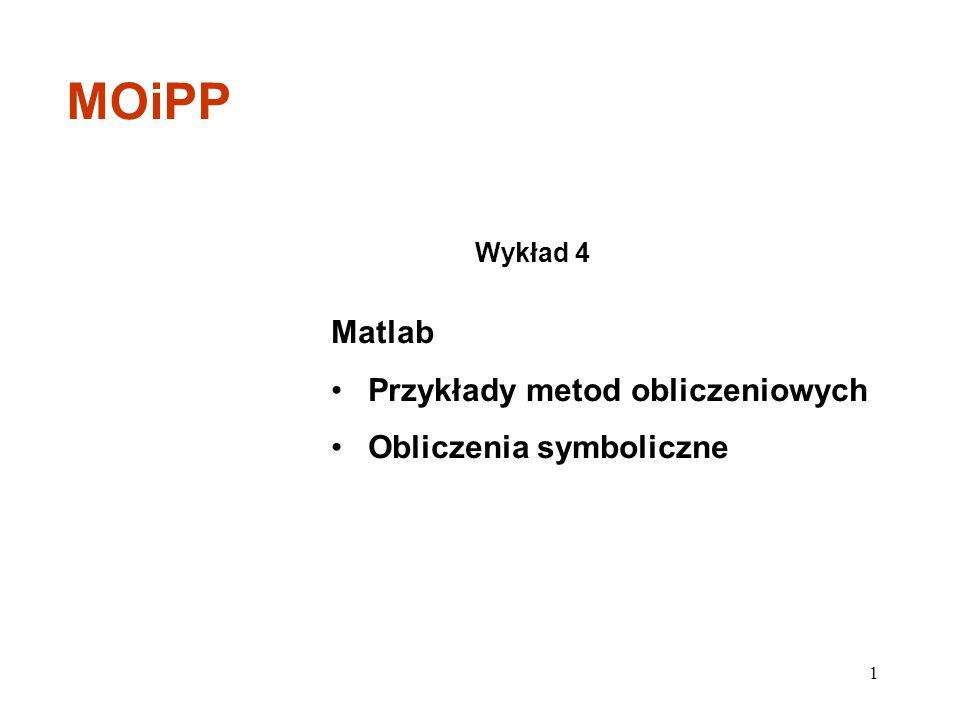 MOiPP Matlab Przykłady metod obliczeniowych Obliczenia symboliczne