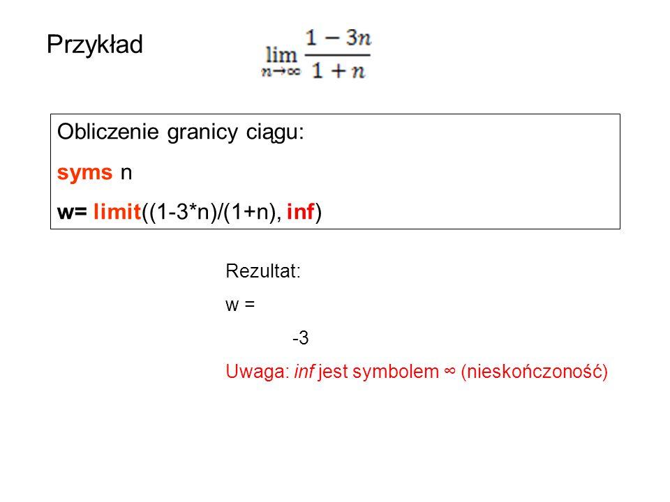 Przykład Obliczenie granicy ciągu: syms n w= limit((1-3*n)/(1+n), inf)