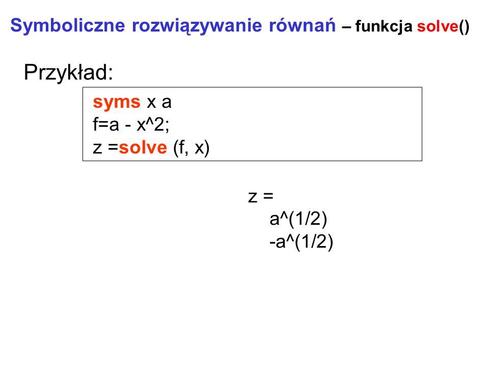 Przykład: Symboliczne rozwiązywanie równań – funkcja solve() syms x a