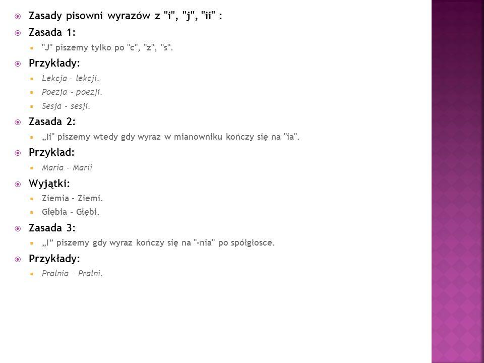 Zasady pisowni wyrazów z i , j , ii : Zasada 1: Przykłady: