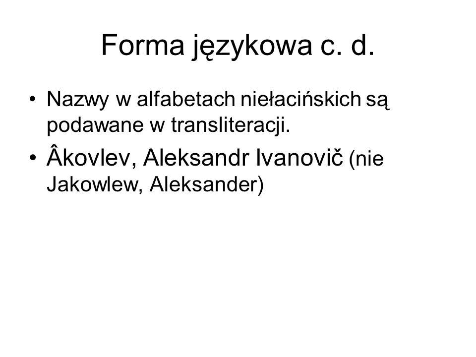 Forma językowa c. d. Nazwy w alfabetach niełacińskich są podawane w transliteracji.