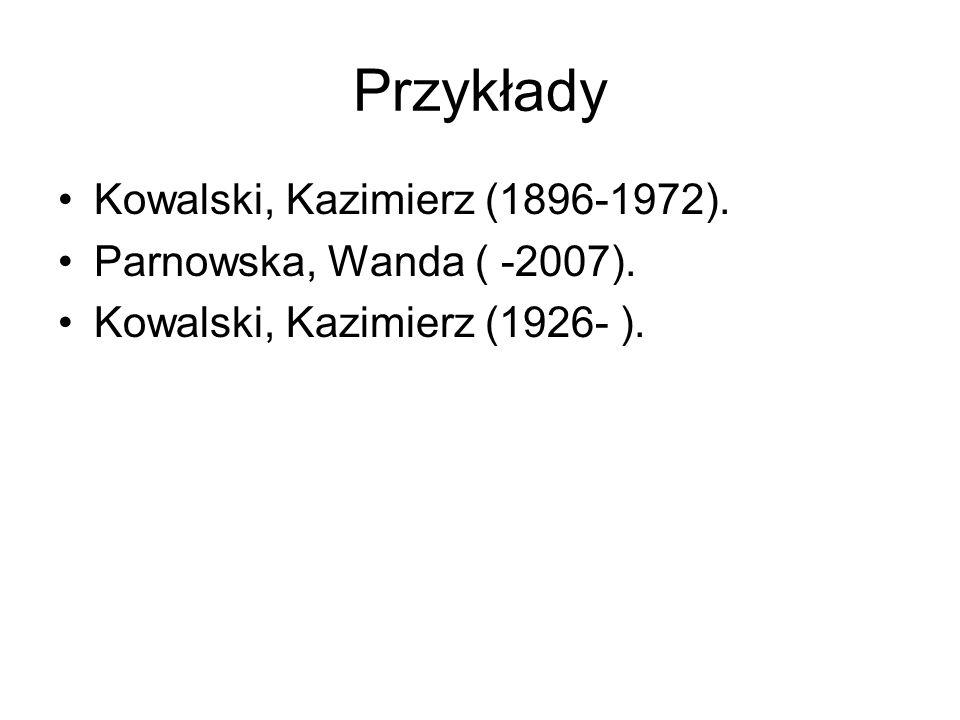 Przykłady Kowalski, Kazimierz (1896-1972). Parnowska, Wanda ( -2007).