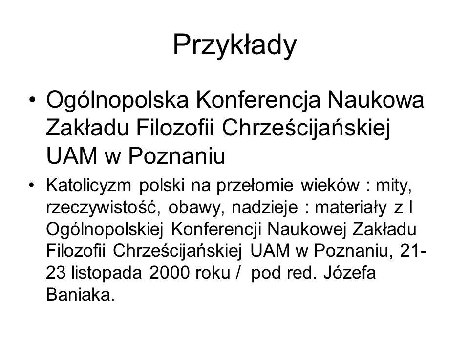 Przykłady Ogólnopolska Konferencja Naukowa Zakładu Filozofii Chrześcijańskiej UAM w Poznaniu.