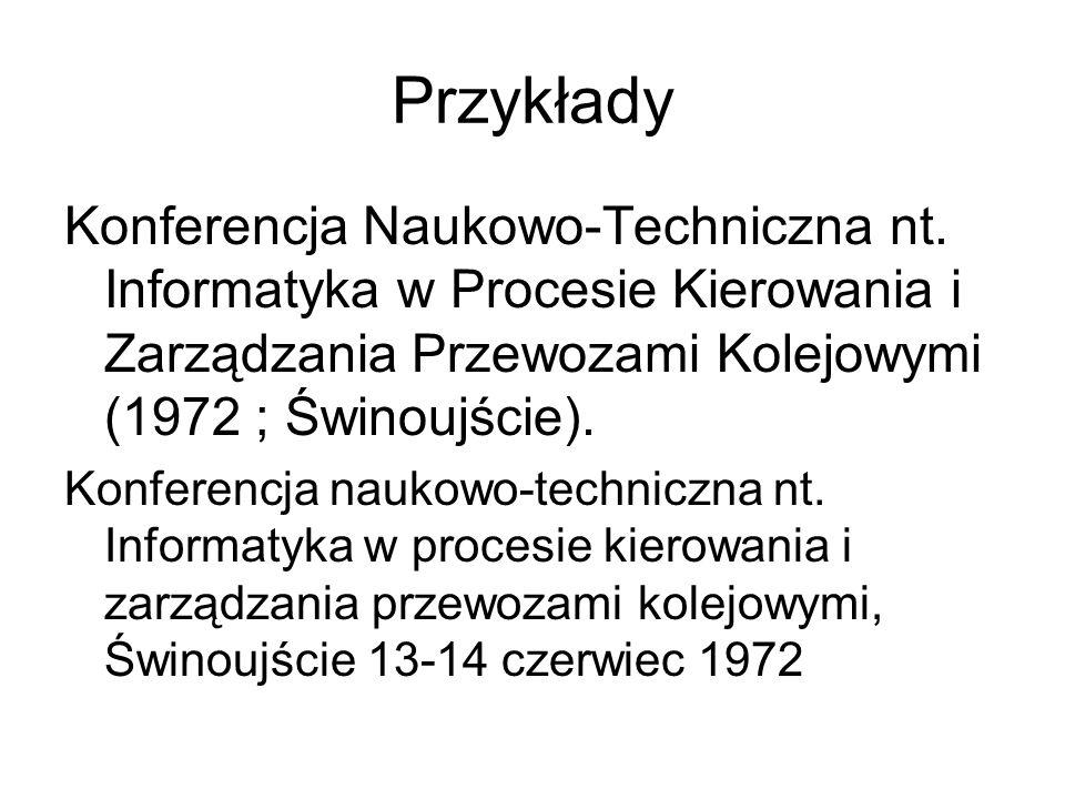 Przykłady Konferencja Naukowo-Techniczna nt. Informatyka w Procesie Kierowania i Zarządzania Przewozami Kolejowymi (1972 ; Świnoujście).