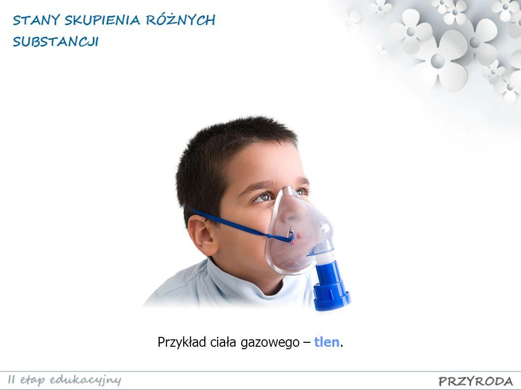 Przykład ciała gazowego – tlen.
