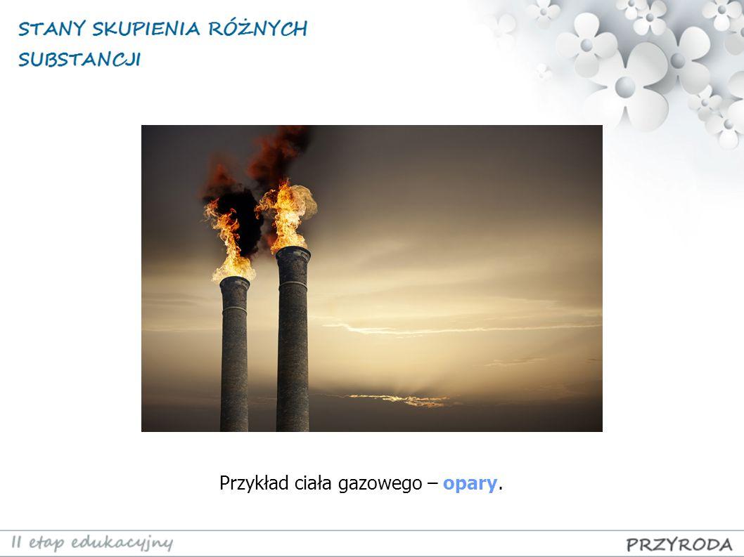 Przykład ciała gazowego – opary.