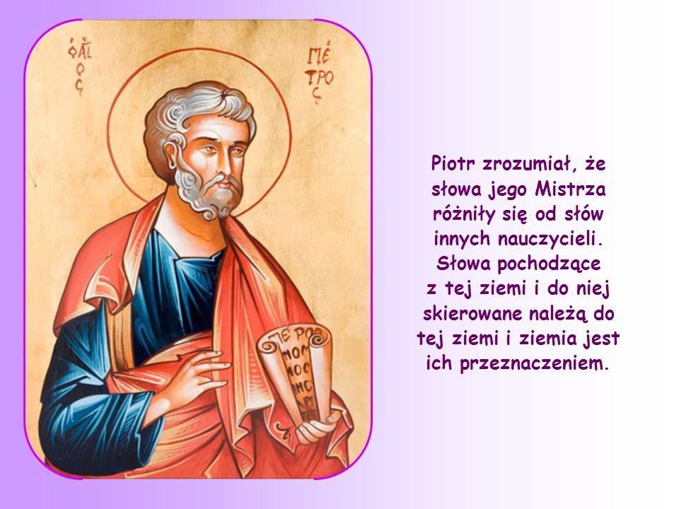 Piotr zrozumiał, że słowa jego Mistrza różniły się od słów innych nauczycieli.