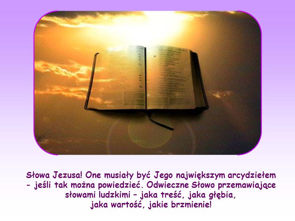 Słowa Jezusa. One musiały być Jego największym arcydziełem - jeśli tak można powiedzieć.
