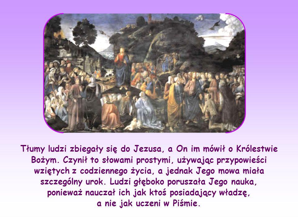 Tłumy ludzi zbiegały się do Jezusa, a On im mówił o Królestwie Bożym