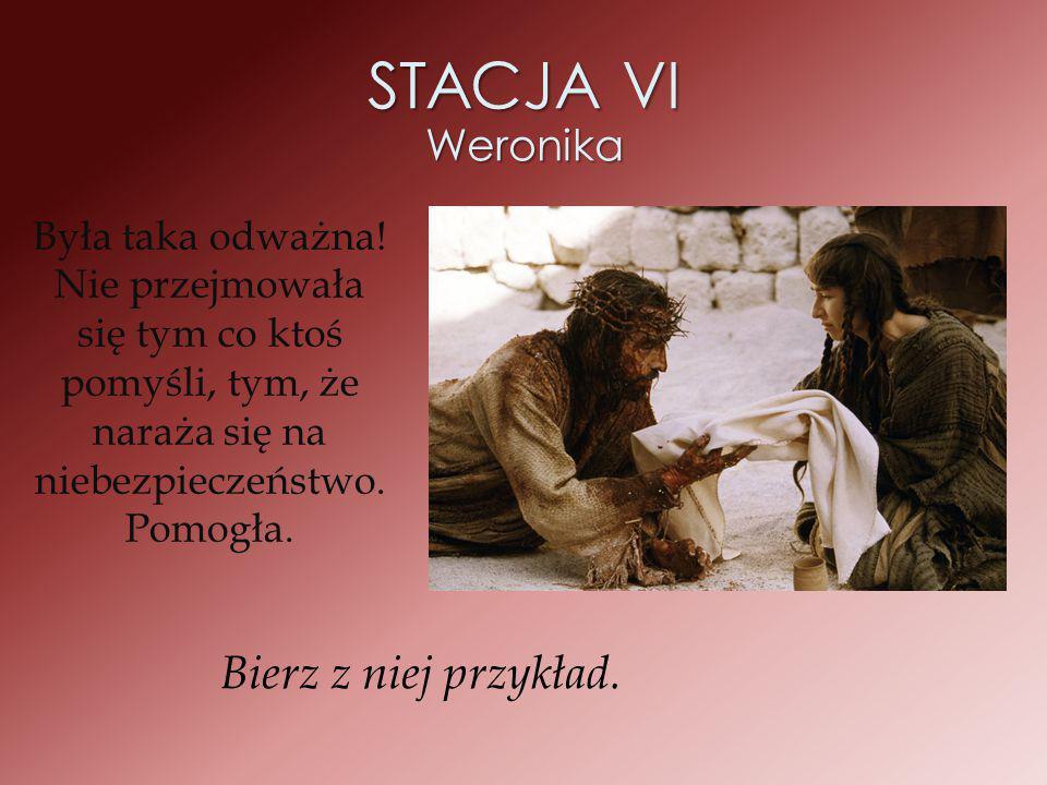 STACJA VI Weronika Bierz z niej przykład.